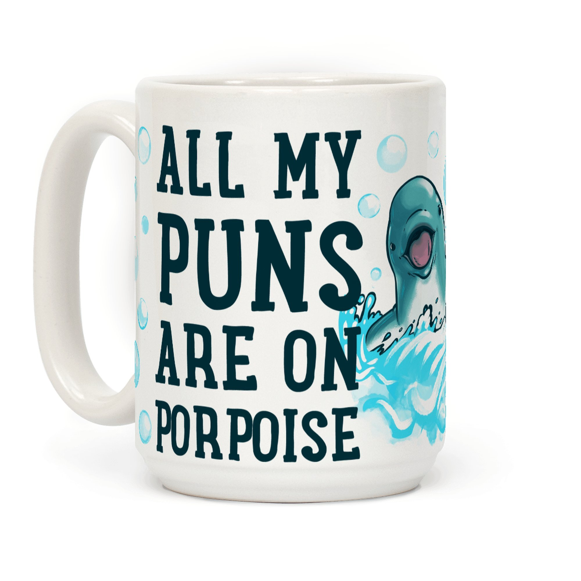 All My Puns are On Porpoise 15 OZ Coffee Mug by LookHUMAN