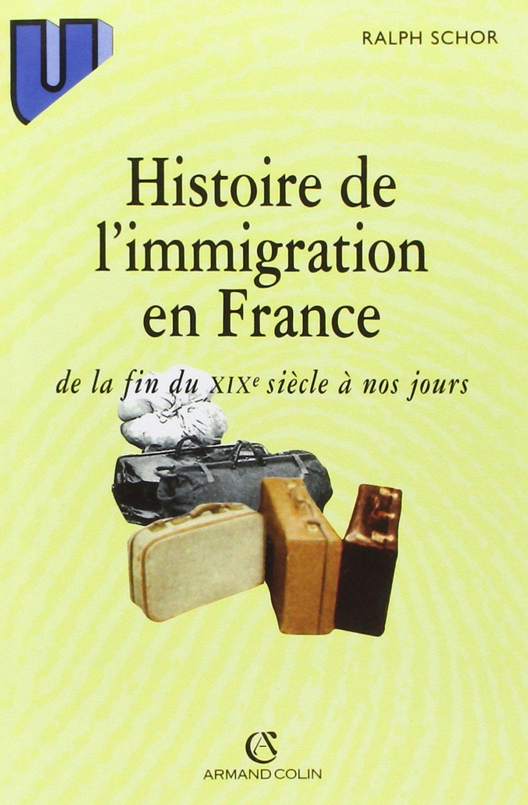 Histoire de l'immigration en France: de la fin du XIXe siècle à nos jours Broché – 2 janvier 1996 Ralph Schor Armand Colin 2200014341 History / General