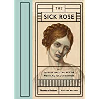 The The Sick Rose: Or; Disease and the Art of Medical Illustration