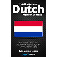 2000 Most Common Dutch Words in Context: Get Fluent & Increase Your Dutch Vocabulary with 2000 Dutch Phrases (Dutch…