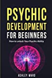 Psychic Development For Beginners: How to unlock Your Psychic Ability