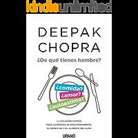 ¿De qué tienes hambre?: La solución Chopra para la pérdida de peso permanente, el bienestar y el alimento del alma (Crecimiento personal)