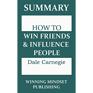 "Summary: Dale Carnegie's ""How to Win Friends and Influence People"""