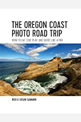 The Oregon Coast Photo Road Trip: How To Eat, Stay, Play, and Shoot Like a Pro Kindle Edition