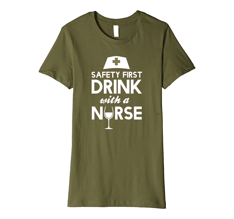 Nursing Shirts – Safety First Drink with a Nurse T-shirt-Awarplus