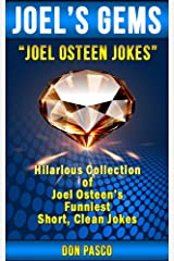 Joel Osteen Jokes - Hilarious Collection of Joel Osteen Jokes (You Can You Will, Break Out, I Declare, Become a Better You, It's Your Time, Every Day a Friday) (Joel's Gems) Kindle Edition