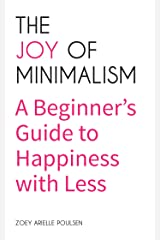 The Joy of Minimalism: A Beginner's Guide to Happiness with Less Paperback