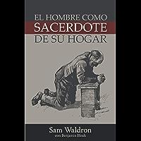 El Hombre como Sacerdote en Su Hogar (Spanish Edition)