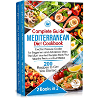 Complete Guide Mediterranean Diet Cookbook: Electric Pressure Cooker for Beginners and Advanced Users. The Most Wanted…