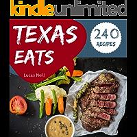 Texas Eats 240: Take A Tasty Tour Of Texas With 240 Best Texas Recipes! (Texas Bbq Cookbook, Texas Grilling Cookbook, South Texas Cookbook, Texas Slow Cooker Cookbook, Texas Tacos) [Book 1]