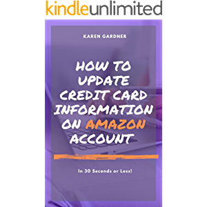 How to Update Credit Card Information on Amazon Account : In 30 Seconds or Less! - A Complete Step by Step Guide On How…