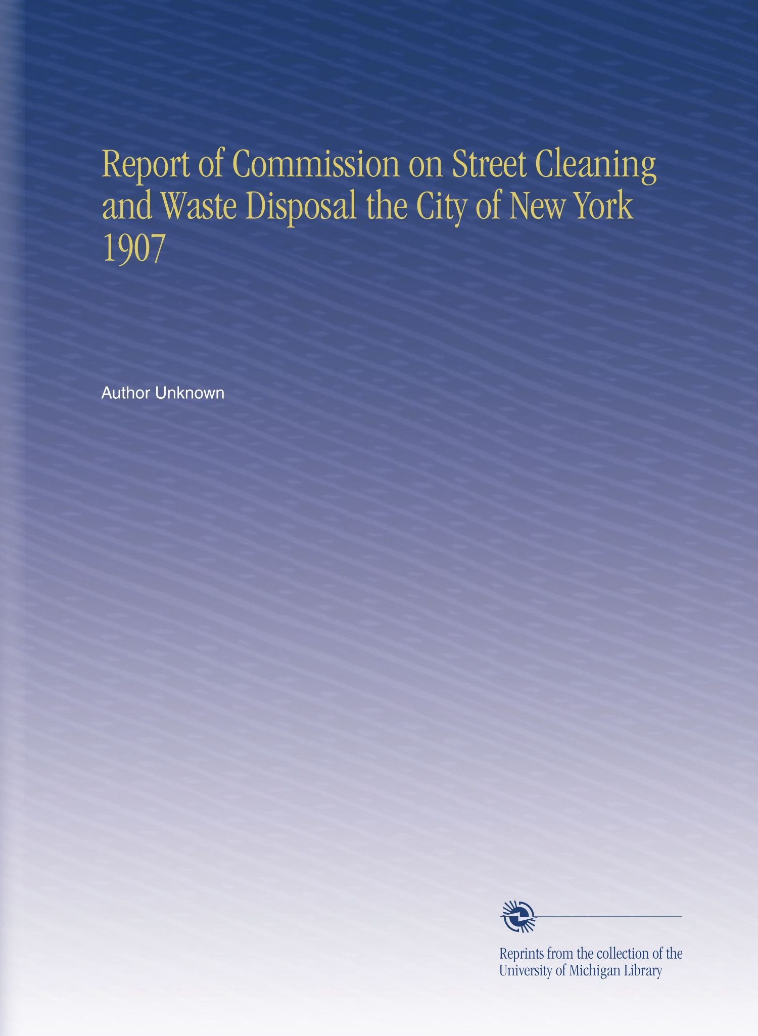 Read Online Report of Commission on Street Cleaning and Waste Disposal the City of New York 1907 pdf epub
