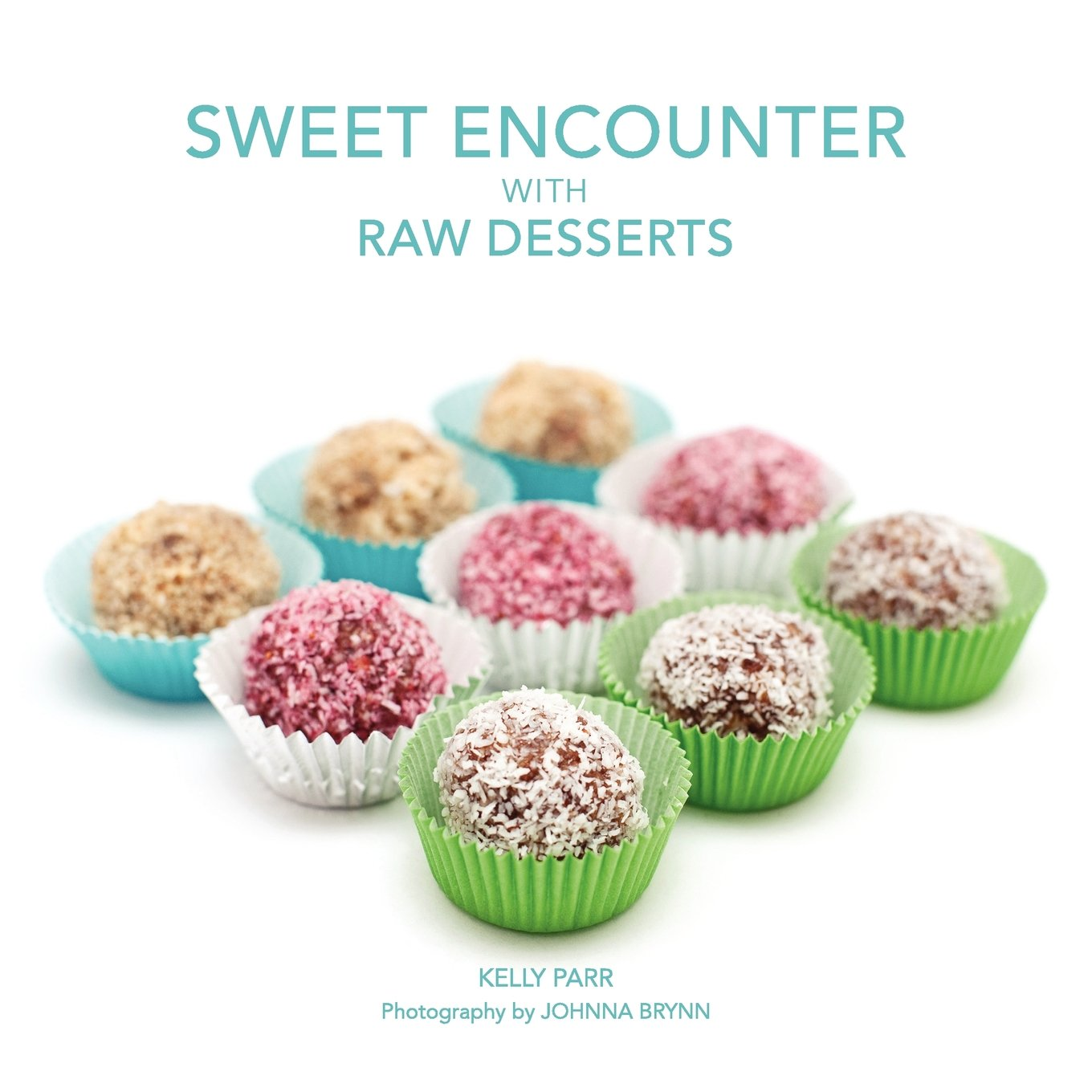 Sweet encounter with raw desserts kelly parr johnna brynn sharon sweet encounter with raw desserts kelly parr johnna brynn sharon dailey 9780982837979 amazon books forumfinder Choice Image