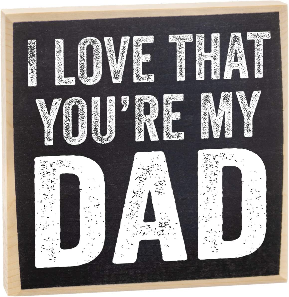 I Love That You're My Dad - Rustic Wooden Sign - Makes a Great Gift for Dad Under $15!