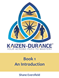 Kaizen-durance Book 1: An Introduction: Your Aerobic Path to Mastery