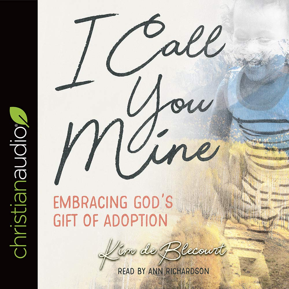 I Call You Mine: Embracing God's Gift of Adoption (A Six-Week Study)