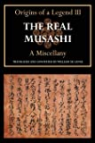 The Real Musashi: A Miscellany (Origins of a Legend III) (Volume 3)