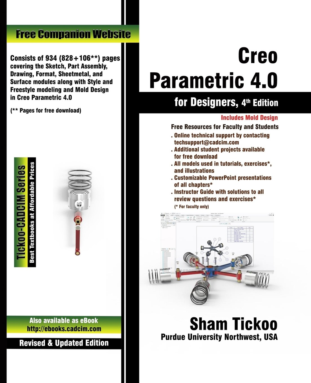 Creo Parametric 4 0 for Designers: Prof Sham Tickoo Purdue