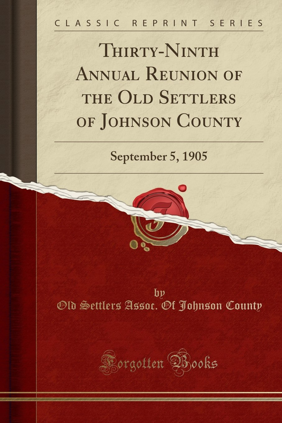 Thirty-Ninth Annual Reunion of the Old Settlers of Johnson County: September 5, 1905 (Classic Reprint) ebook