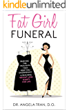 Fat Girl Funeral: Burying The Thoughts That Keep You Overweight & Building Weight-Loss Habits For Life