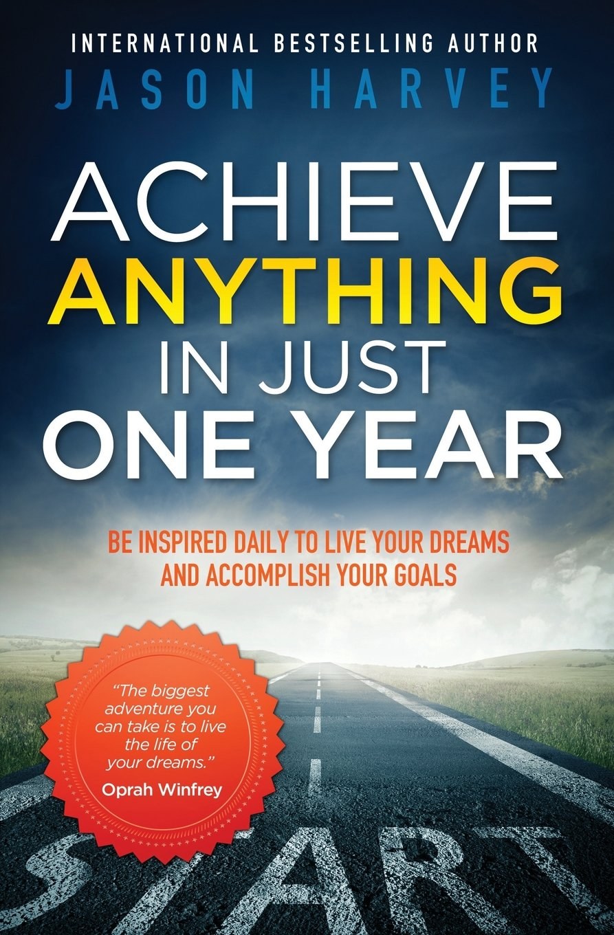 Achieve Anything In Just One Year Be Inspired Daily To Live Your