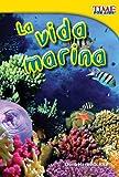 La vida marina (Sea Life) (Spanish Version) (TIME FOR KIDS® Nonfiction Readers) (Spanish Edition)