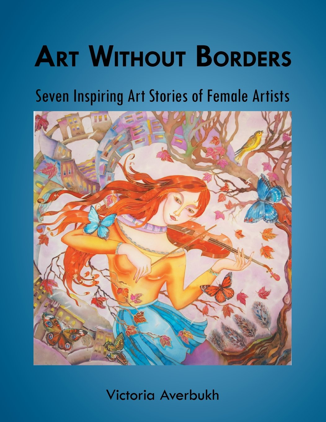 Download Art Without Borders: Seven Inspiring Art Stories of Female Artists PDF