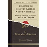 Philosophical Essays for Alfred North Whitehead: February Fifteenth, Nineteen Hundred and Thirty-Six (Classic Reprint)