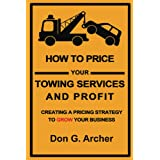How To Price Your Towing Services And Profit: Creating A Pricing Strategy To Grow Your Business