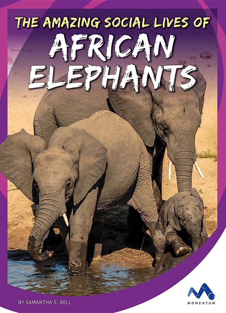 Download The Amazing Social Lives of African Elephants (Stories from the Wild Animal Kingdom) PDF