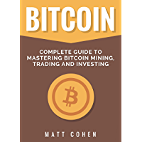 Bitcoin: Complete Guide to Mastering Bitcoin Mining, Trading, and Investing (English Edition)
