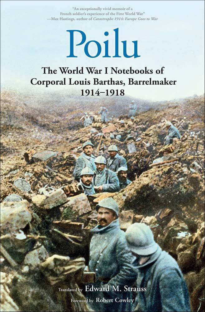 Poilu: The World War I Notebooks of Corporal Louis Barthas Barrelmaker 1914-1918