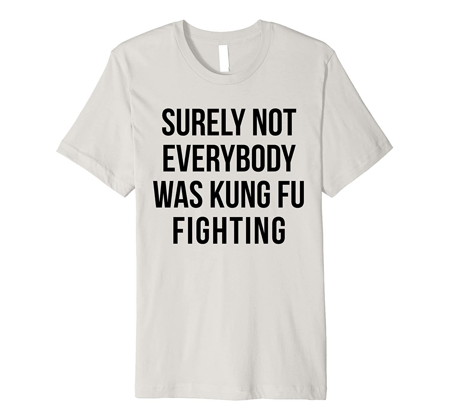 """Surely Not Everybody Was Kung Fu Fighting"" Funny T-Shirt-Awarplus"