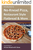 Introduction to No-Knead Pizza, Restaurant Style Flatbread & More: From the kitchen of Artisan Bread with Steve (English Edition)