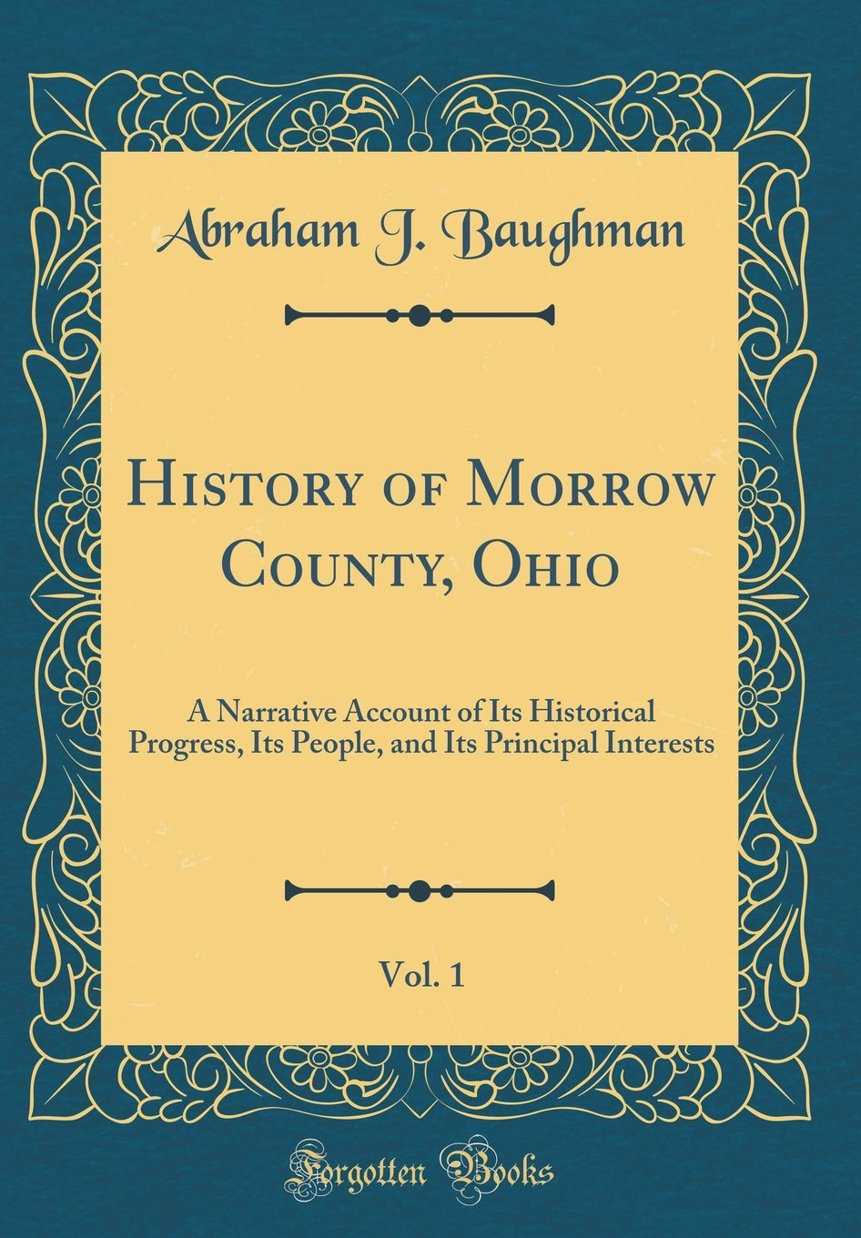 History of Morrow County, Ohio, Vol. 1: A Narrative Account of Its Historical Progress, Its People, and Its Principal Interests (Classic Reprint) PDF