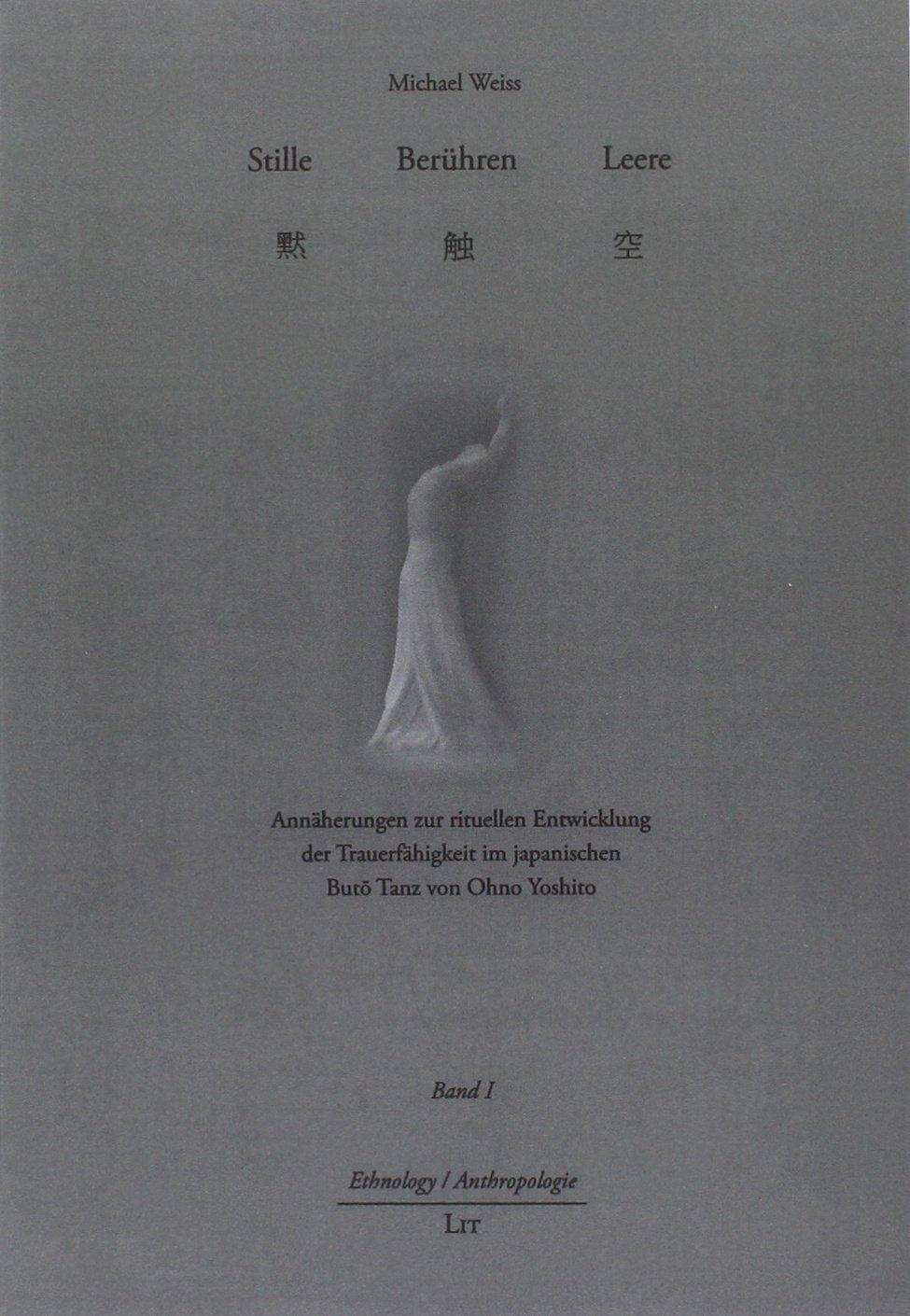 Stille Berühren Leere: Annäherungen zur rituellen Entwicklung der Trauerfähigkeit im japanischen Butō Tanz von Ohno Yoshito Taschenbuch, 2 Bände