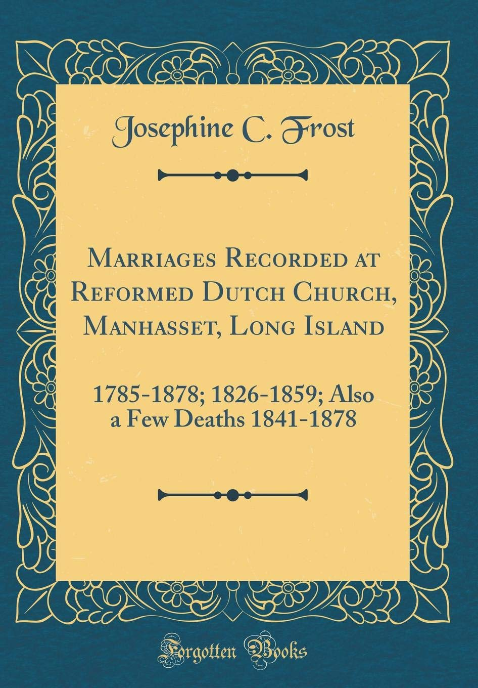 Download Marriages Recorded at Reformed Dutch Church, Manhasset, Long Island: 1785-1878; 1826-1859; Also a Few Deaths 1841-1878 (Classic Reprint) PDF