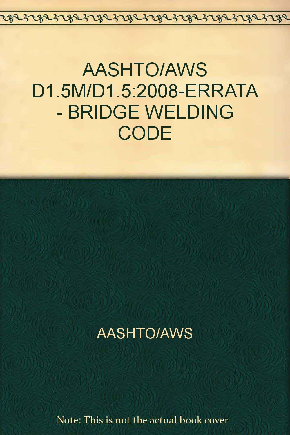 Read Online AASHTO/AWS D1.5M/D1.5:2008; BRIDGE WELDING CODE ebook