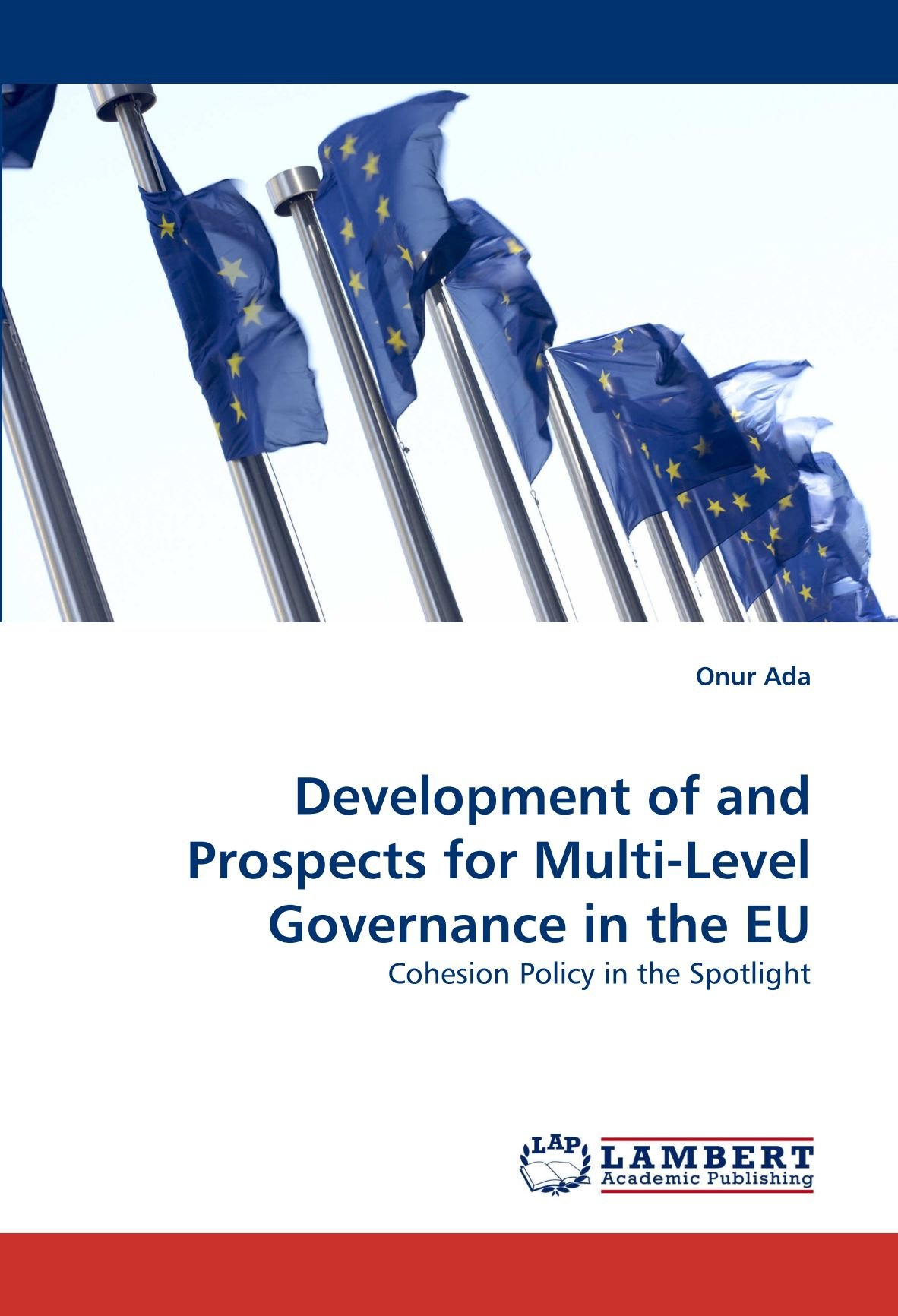 Development of and Prospects for Multi-Level Governance in the EU: Cohesion Policy in the Spotlight pdf epub