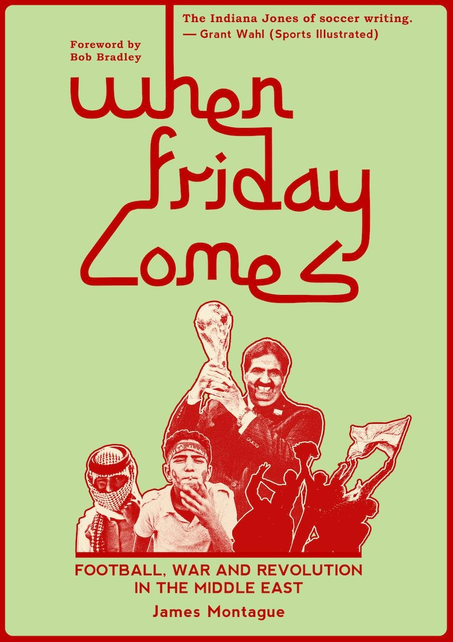 When Friday Comes: Football, War and Revolution in the Middle East