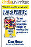 """POWER PROFITS! The VENDING MACHINE BUSINESS STARTUP SYSTEM: The best """"How to start a business plan"""" available for creating endless passive income"""