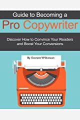 Guide to Becoming a Pro Copywriter: Discover How to Boost Your Conversions! Kindle Edition