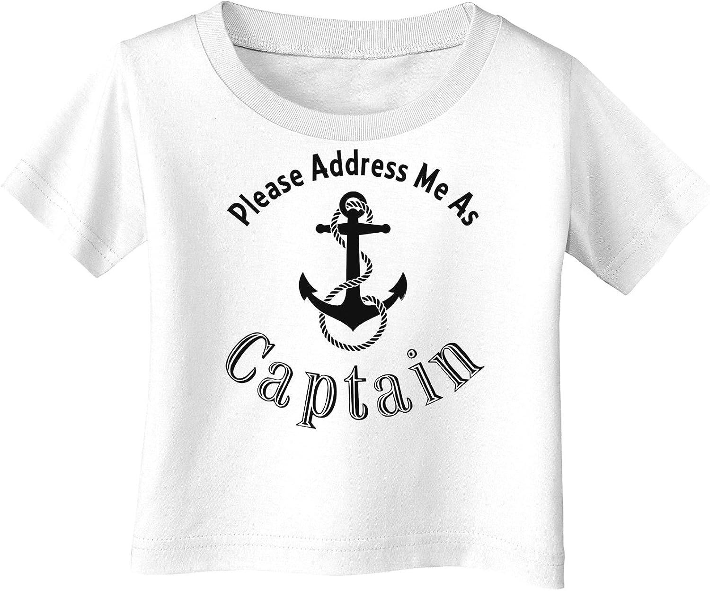 Please Address Me As Captain Infant T-Shirt