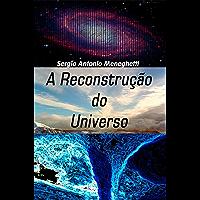 A Reconstrução do Universo