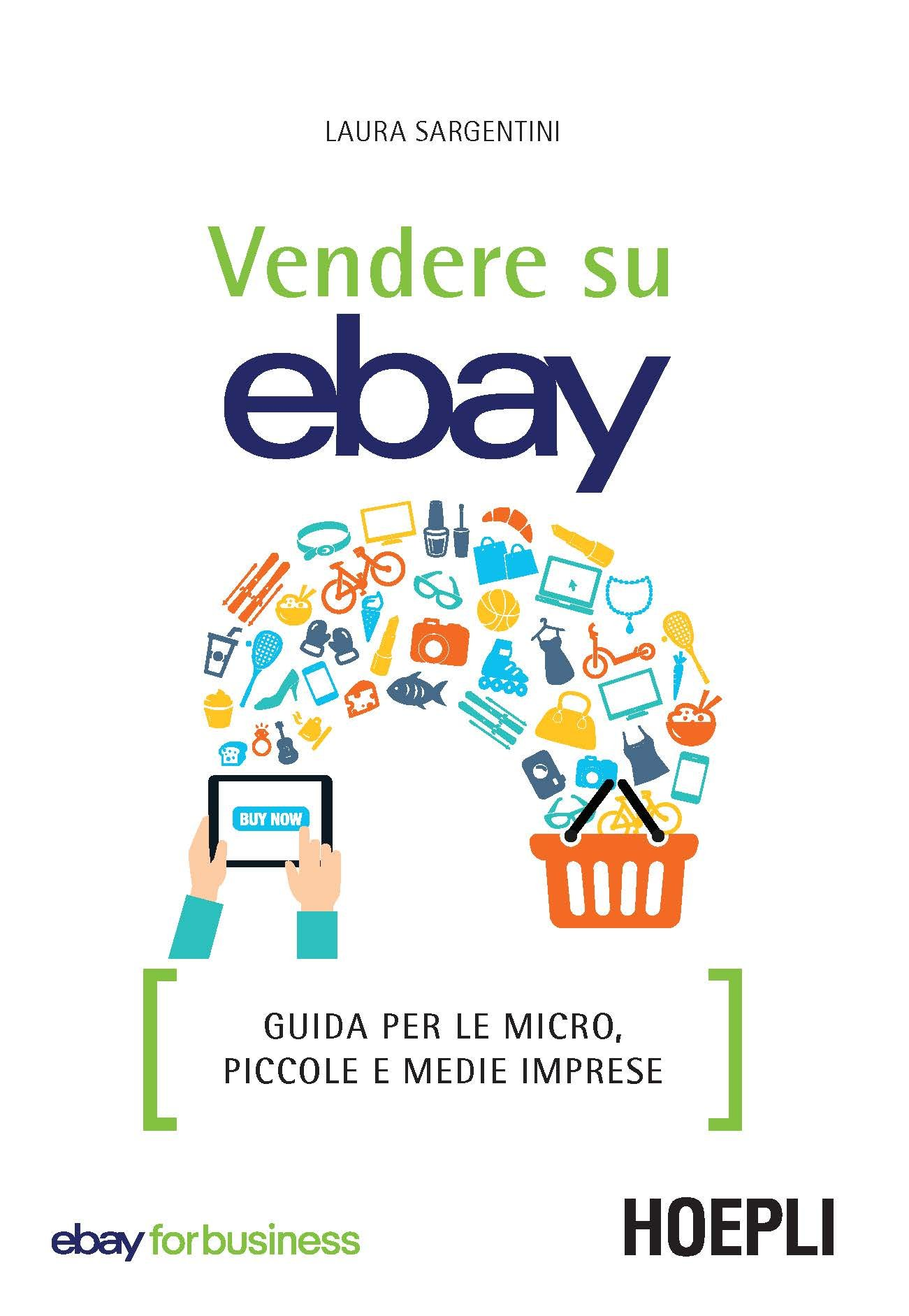 Amazon It Vendere Su Ebay Guida Per Le Micro Piccole E Medie Imprese Sargentini Laura Libri