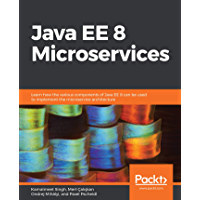 Java EE 8 Microservices: Learn how the various components of Java EE 8 can be used to implement the microservice architecture