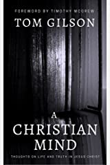 A Christian Mind: Thoughts on Life and Truth in Jesus Christ Kindle Edition