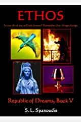 Ethos: So you think you will rule forever? Remember this: Things Change. (The Republic of Dreams Book 5) Kindle Edition