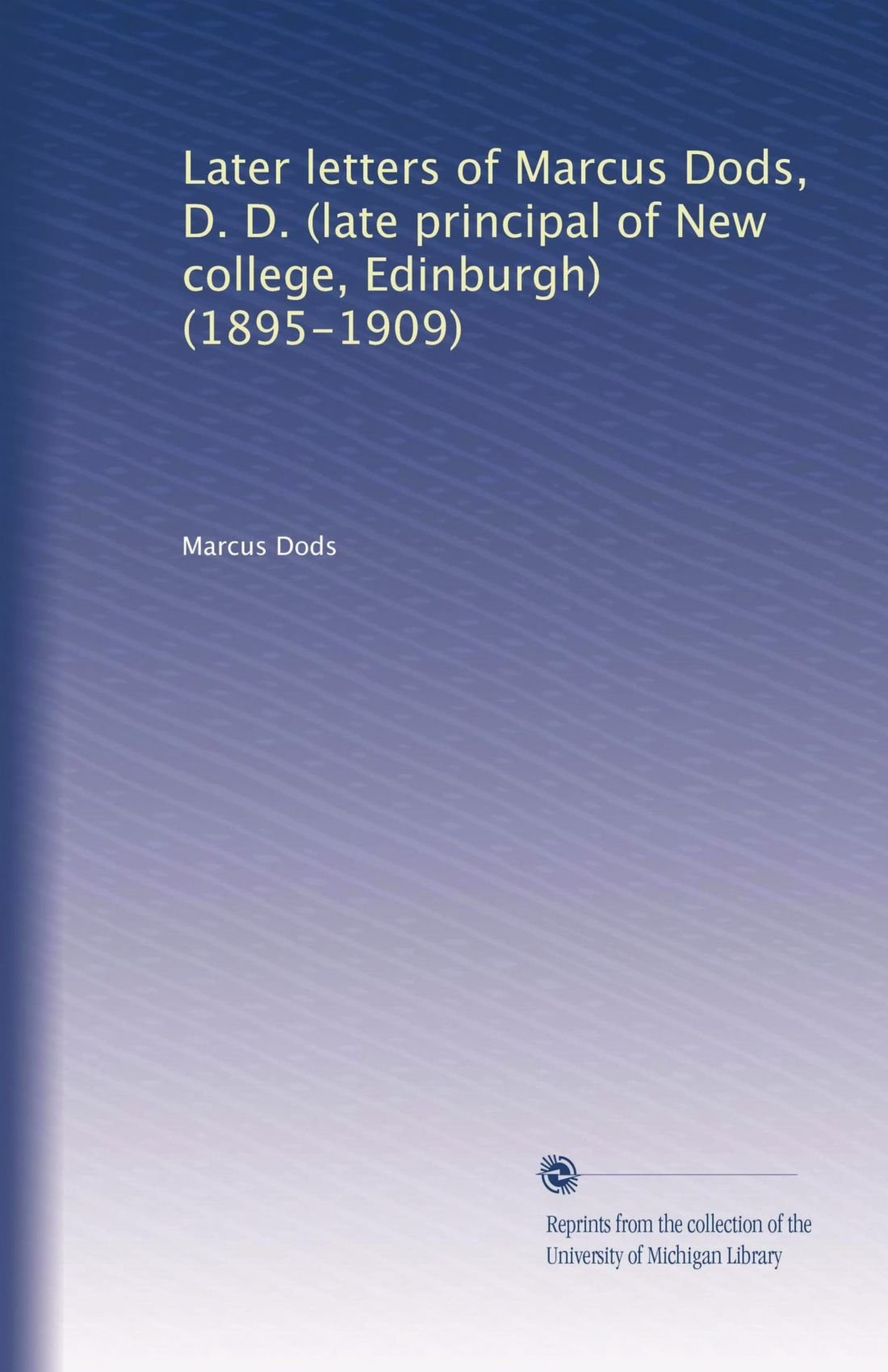 Download Later letters of Marcus Dods, D. D. (late principal of New college, Edinburgh) (1895-1909) pdf epub
