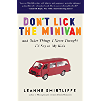 Image for Don't Lick the Minivan: And Other Things I Never Thought I'd Say to My Kids